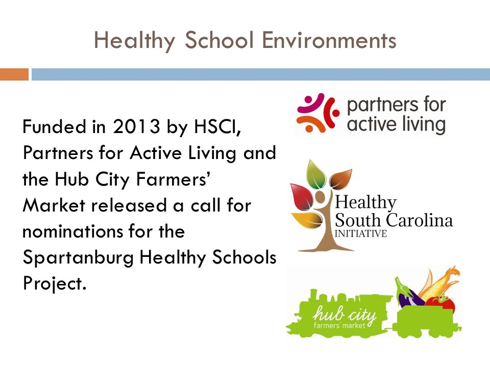 Healthy School Environments Funded in 2013 by HSCI, Partners for Active Living and the Hub City Farmers' Market released a call for nominations for the Spartanburg Healthy Schools Project.