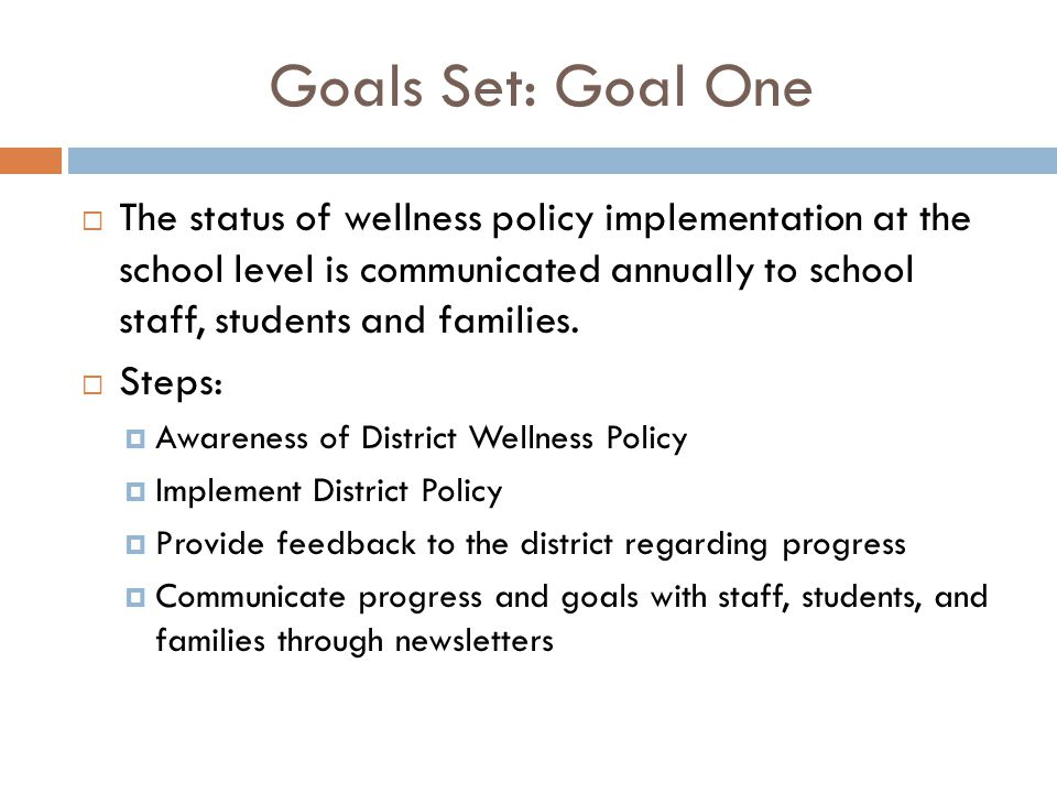 Goals Set: Goal One  The status of wellness policy implementation at the school level is communicated annually to school staff, students and families.