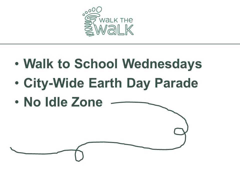 Walk to School Wednesdays City-Wide Earth Day Parade No Idle Zone