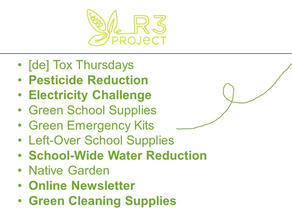 [de] Tox Thursdays Pesticide Reduction Electricity Challenge Green School Supplies Green Emergency Kits Left-Over School Supplies School-Wide Water Reduction Native Garden Online Newsletter Green Cleaning Supplies