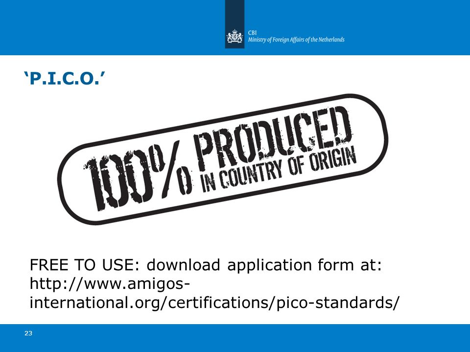 23 FREE TO USE: download application form at: http://www.amigos- international.org/certifications/pico-standards/ 'P.I.C.O.'