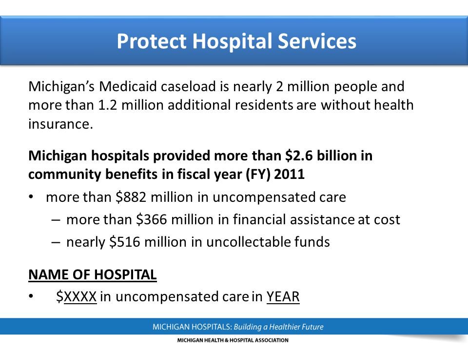 Protect Hospital Services Michigan's Medicaid caseload is nearly 2 million people and more than 1.2 million additional residents are without health in