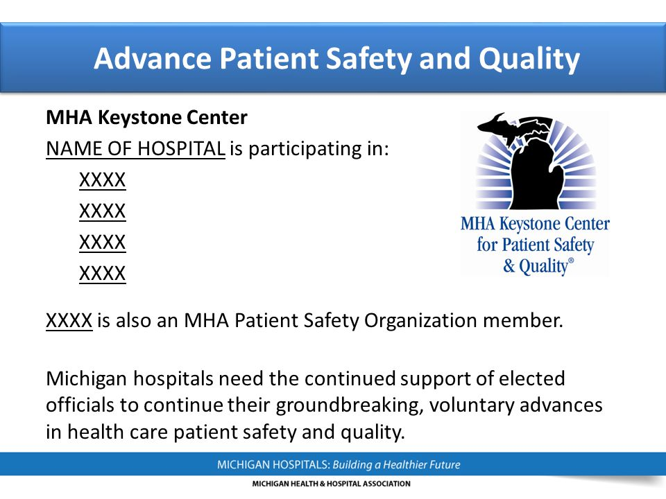 MHA Keystone Center NAME OF HOSPITAL is participating in: XXXX XXXX is also an MHA Patient Safety Organization member. Michigan hospitals need the con