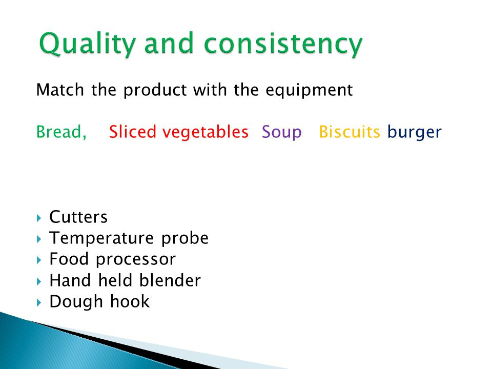 Match the product with the equipment Bread, Sliced vegetables Soup Biscuits burger  Cutters  Temperature probe  Food processor  Hand held blender  Dough hook