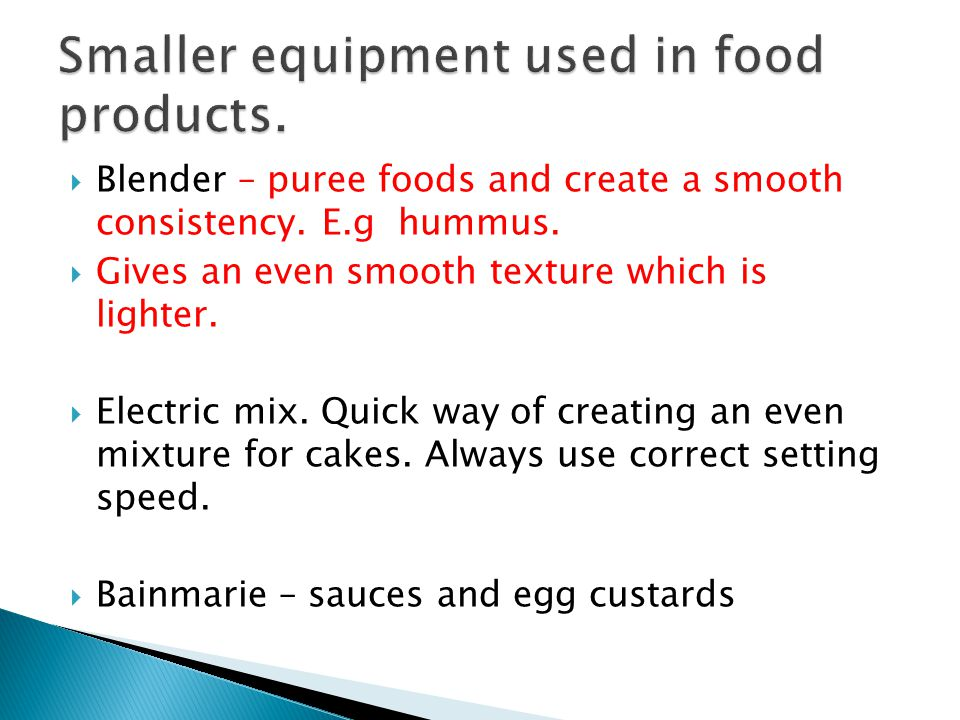  Blender – puree foods and create a smooth consistency.