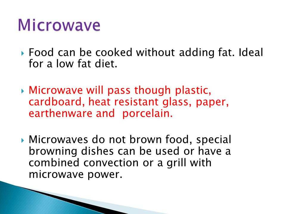  Food can be cooked without adding fat. Ideal for a low fat diet.