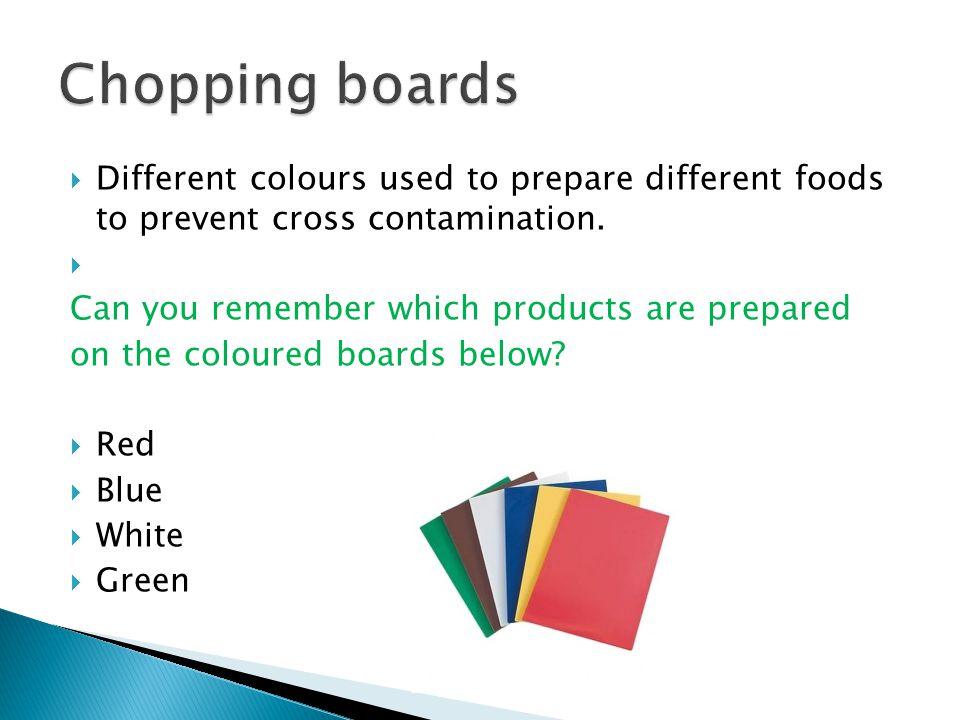  Different colours used to prepare different foods to prevent cross contamination.