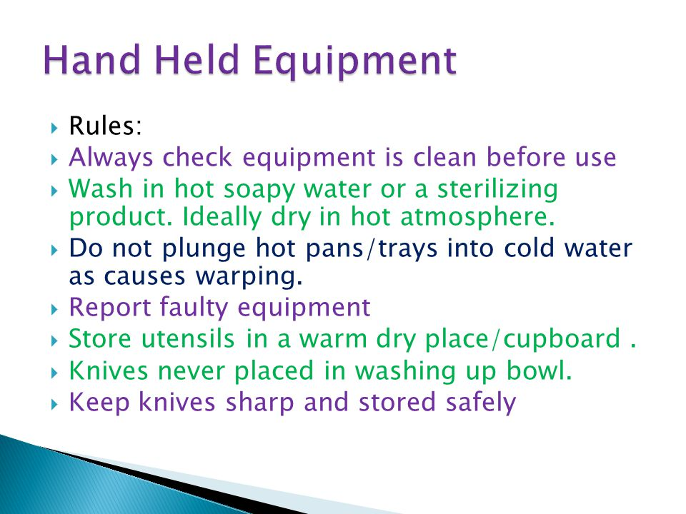  Rules:  Always check equipment is clean before use  Wash in hot soapy water or a sterilizing product.