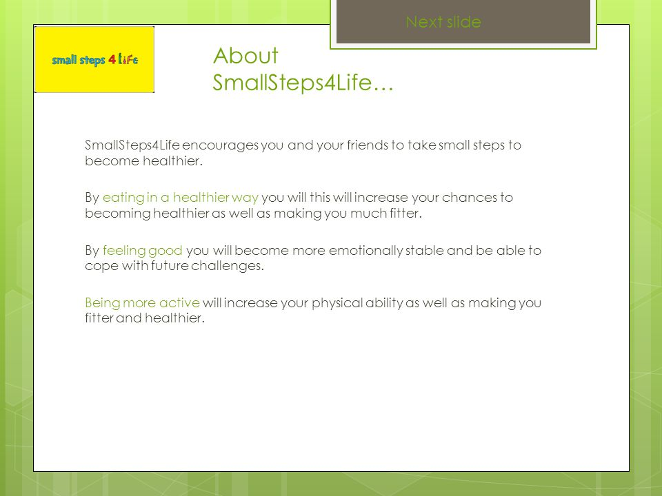 SmallSteps4Life encourages you and your friends to take small steps to become healthier.