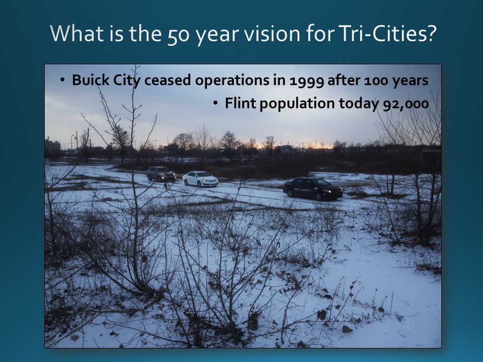 Buick City ceased operations in 1999 after 100 years Flint population today 92,000