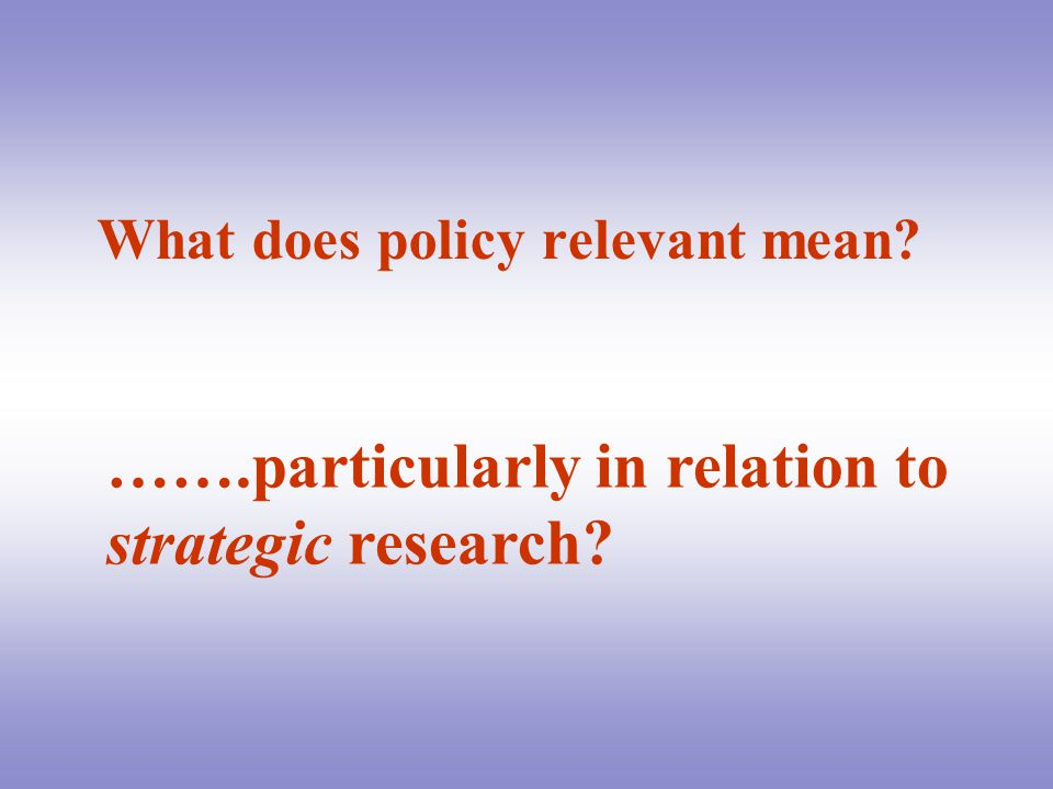 What does policy relevant mean …….particularly in relation to strategic research