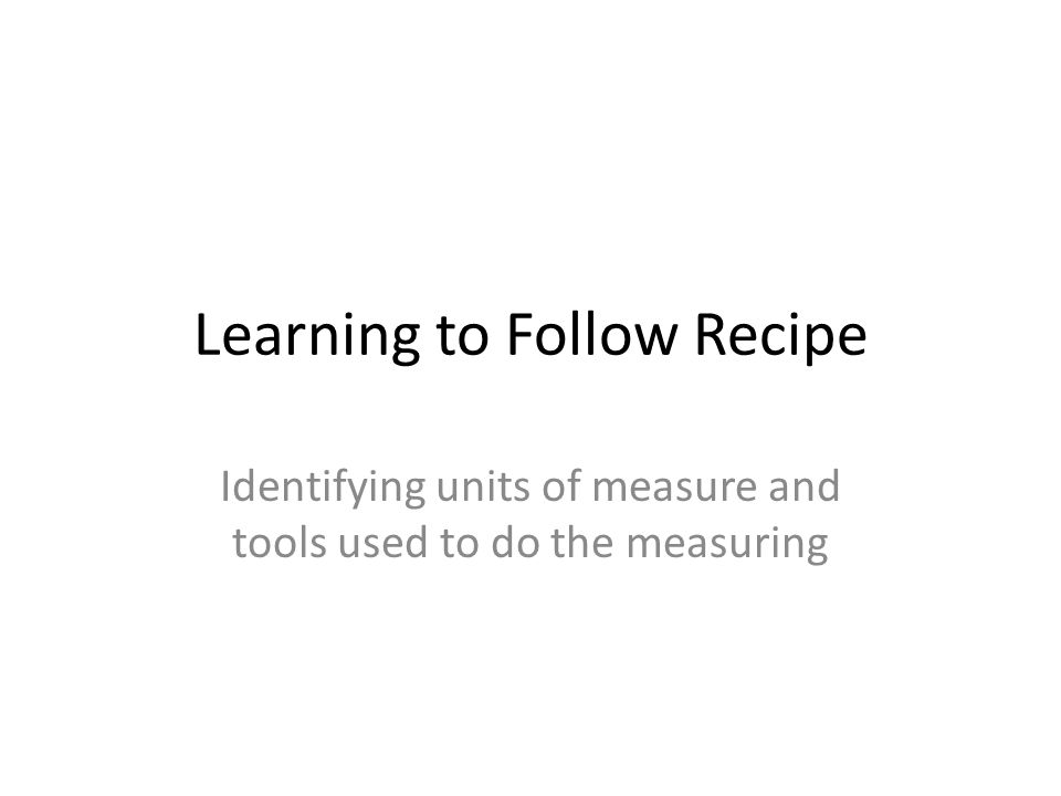 Learning to Follow Recipe Identifying units of measure and tools used to do the measuring