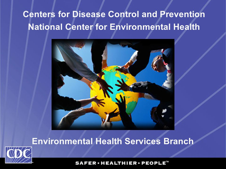 Centers for Disease Control and Prevention National Center for Environmental Health Environmental Health Services Branch