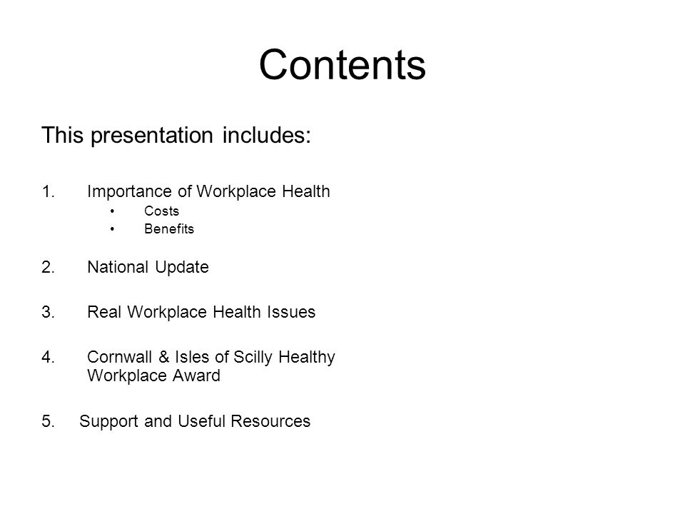 Contents This presentation includes: 1.Importance of Workplace Health Costs Benefits 2.National Update 3.Real Workplace Health Issues 4.Cornwall & Isl