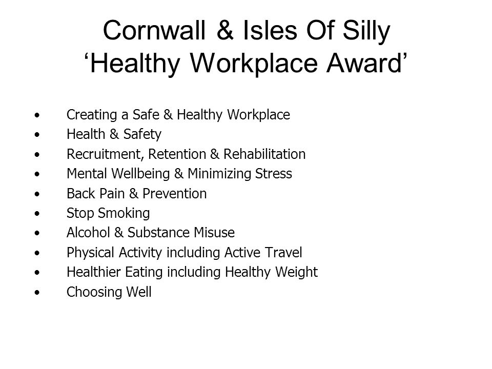 Cornwall & Isles Of Silly 'Healthy Workplace Award' Creating a Safe & Healthy Workplace Health & Safety Recruitment, Retention & Rehabilitation Mental