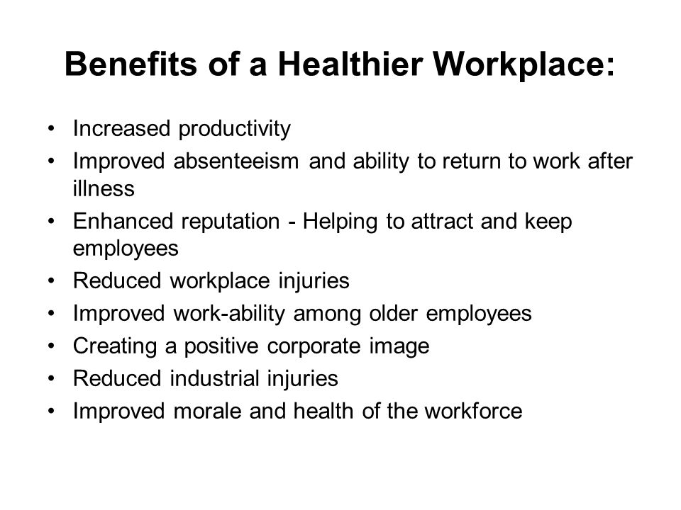 Benefits of a Healthier Workplace: Increased productivity Improved absenteeism and ability to return to work after illness Enhanced reputation - Helpi