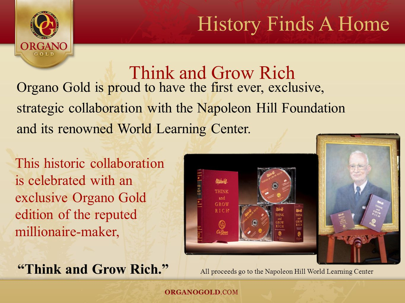 History Finds A Home All proceeds go to the Napoleon Hill World Learning Center Organo Gold is proud to have the first ever, exclusive, strategic coll