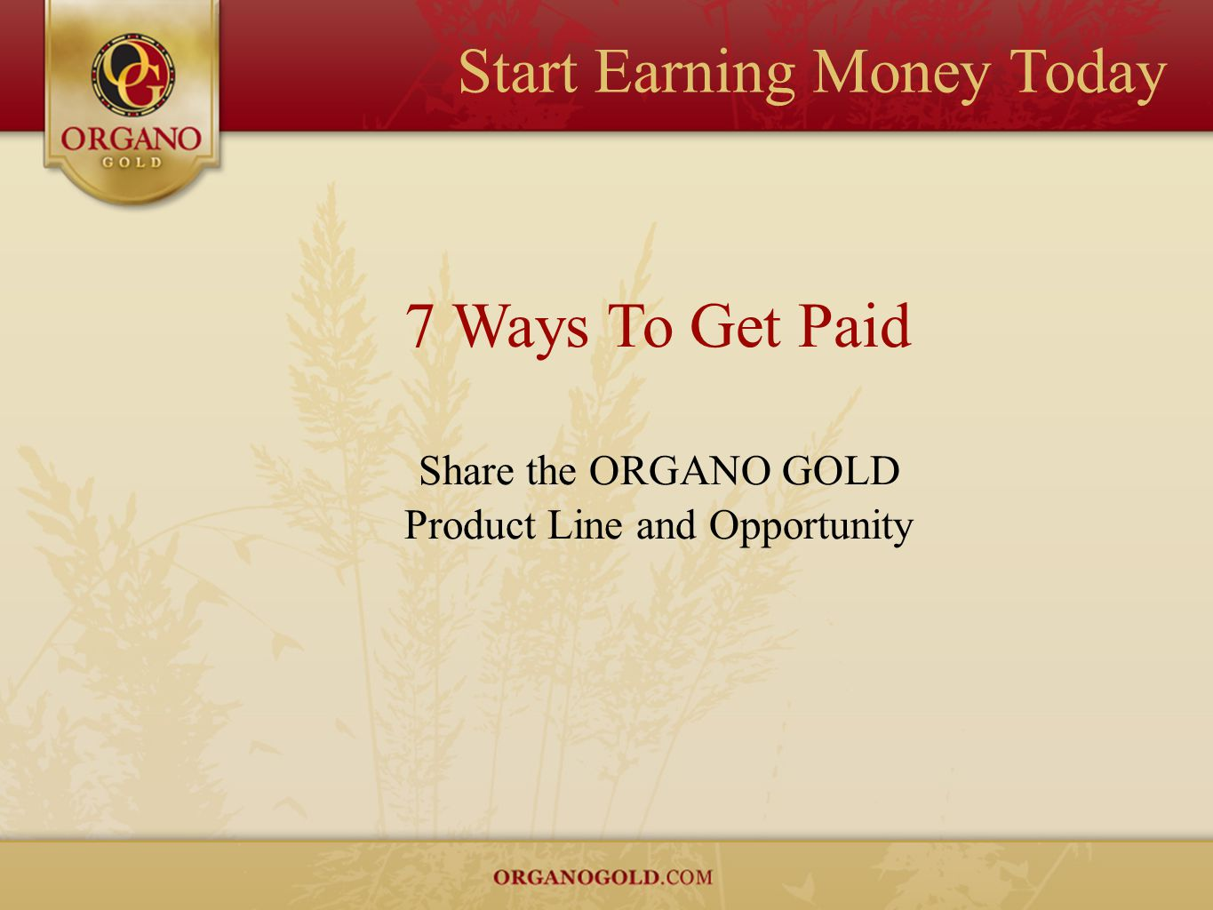 Start Earning Money Today 7 Ways To Get Paid Share the ORGANO GOLD Product Line and Opportunity