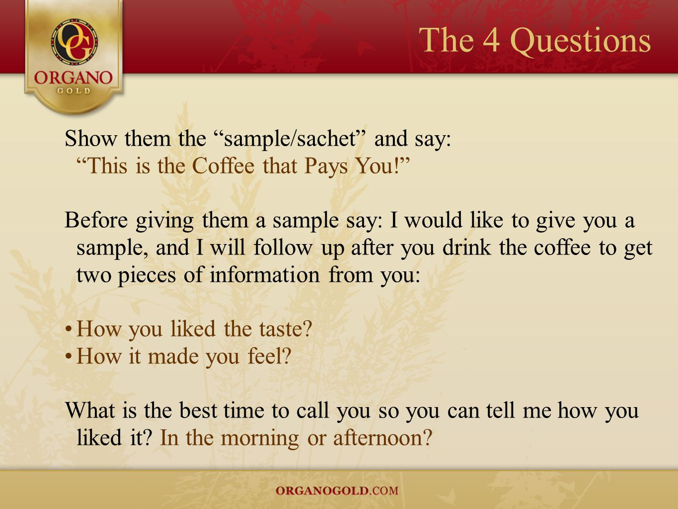 """The 4 Questions Show them the """"sample/sachet"""" and say: """"This is the Coffee that Pays You!"""" Before giving them a sample say: I would like to give you a"""