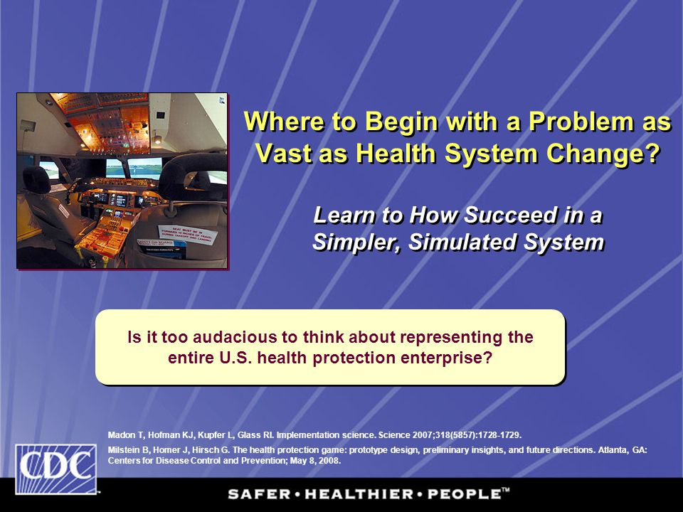 Where to Begin with a Problem as Vast as Health System Change? Learn to How Succeed in a Simpler, Simulated System Madon T, Hofman KJ, Kupfer L, Glass