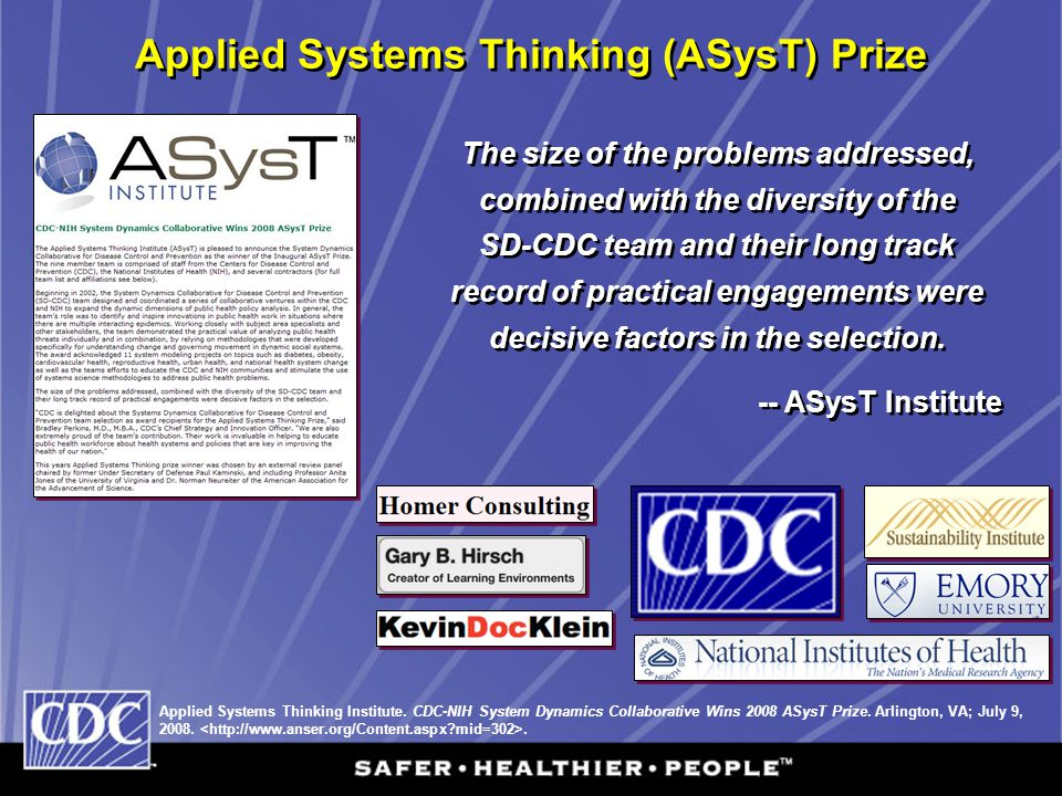 Applied Systems Thinking (ASysT) Prize The size of the problems addressed, combined with the diversity of the SD-CDC team and their long track record