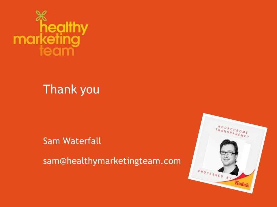 Thank you Sam Waterfall sam@healthymarketingteam.com