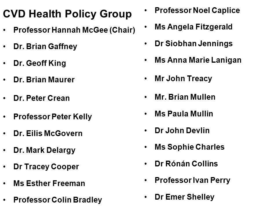 CVD Health Policy Group Professor Hannah McGee (Chair) Dr.