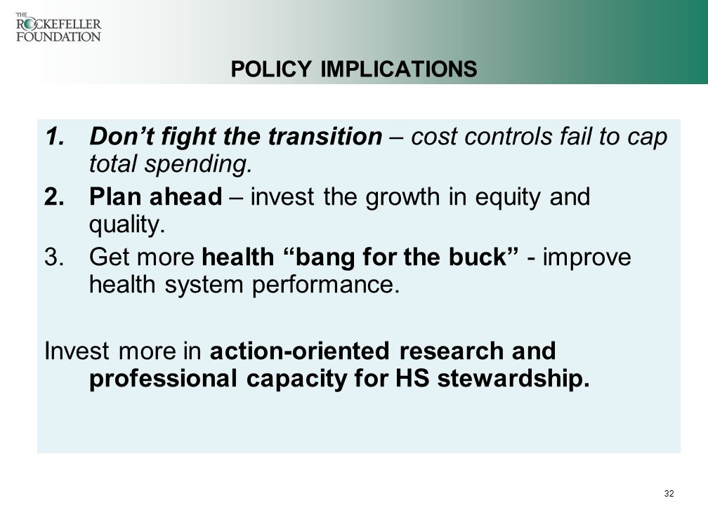 32 POLICY IMPLICATIONS 1.Don't fight the transition – cost controls fail to cap total spending.