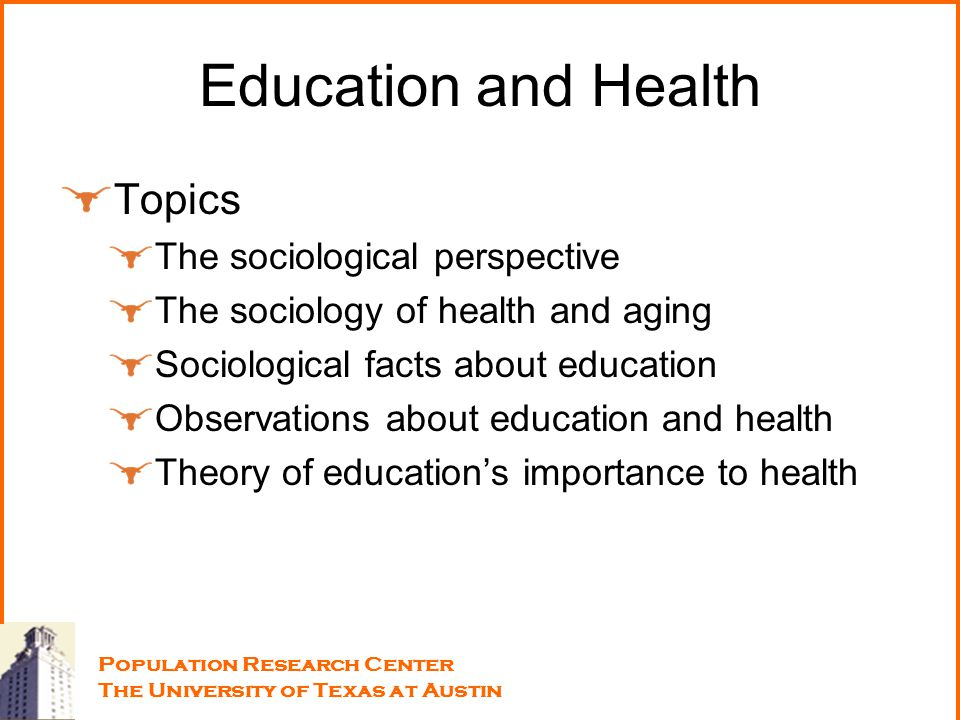 Topics The sociological perspective The sociology of health and aging Sociological facts about education Observations about education and health Theor