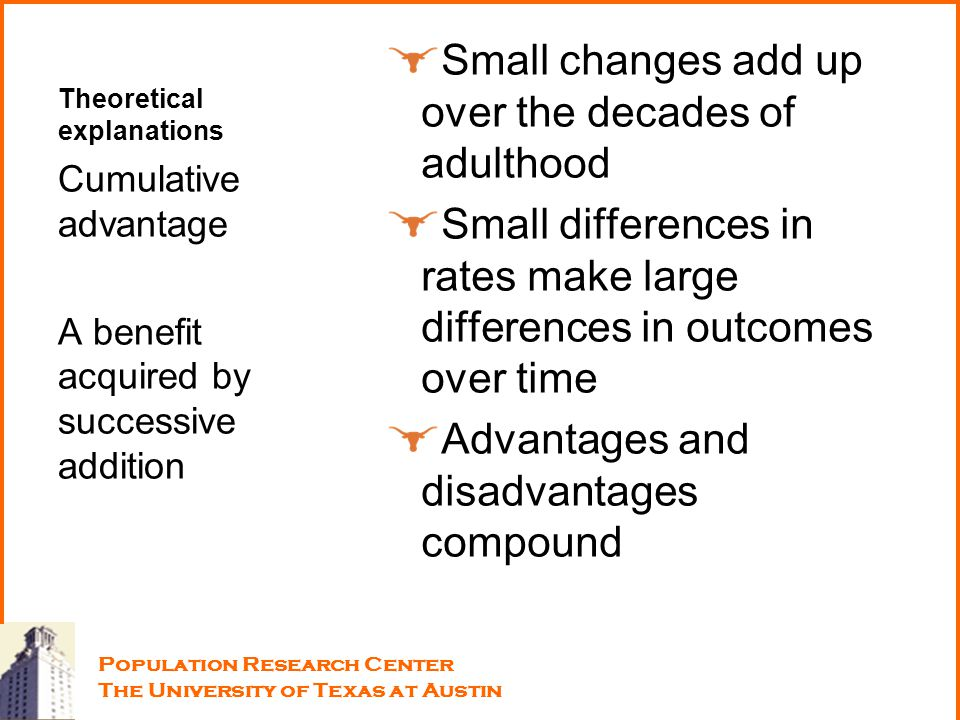 Theoretical explanations Small changes add up over the decades of adulthood Small differences in rates make large differences in outcomes over time Ad