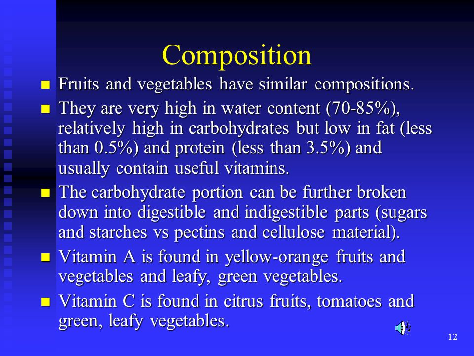 12 Composition Fruits and vegetables have similar compositions. Fruits and vegetables have similar compositions. They are very high in water content (