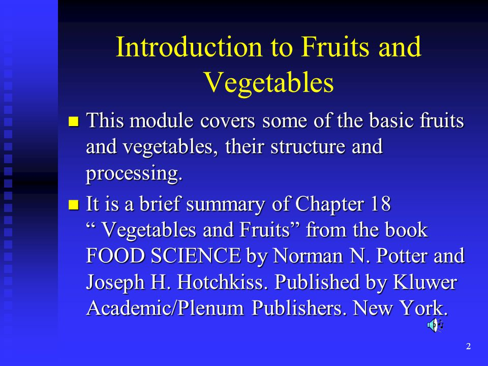 2 Introduction to Fruits and Vegetables This module covers some of the basic fruits and vegetables, their structure and processing. This module covers
