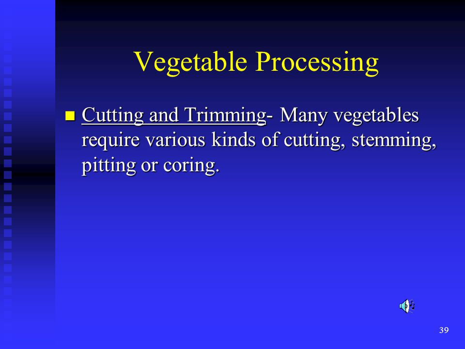 39 Vegetable Processing Cutting and Trimming- Many vegetables require various kinds of cutting, stemming, pitting or coring. Cutting and Trimming- Man