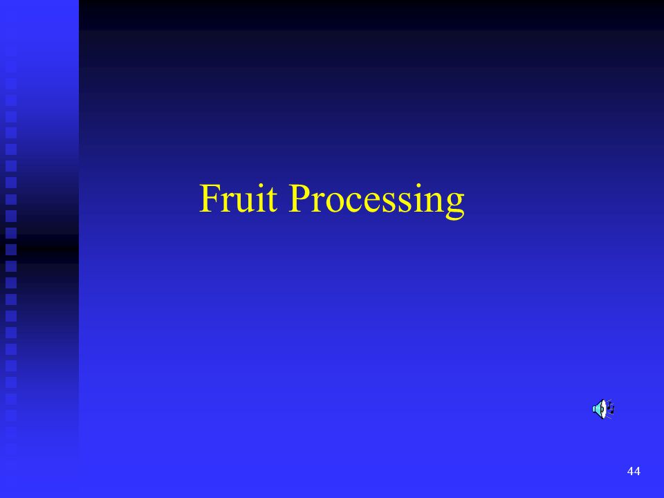 44 Fruit Processing