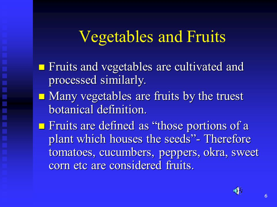 6 Vegetables and Fruits Fruits and vegetables are cultivated and processed similarly. Fruits and vegetables are cultivated and processed similarly. Ma