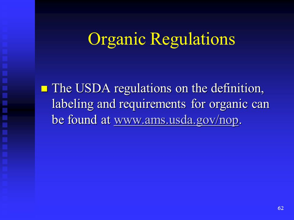 62 Organic Regulations The USDA regulations on the definition, labeling and requirements for organic can be found at www.ams.usda.gov/nop. The USDA re