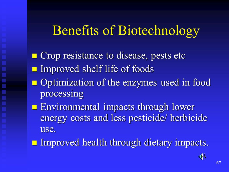 67 Benefits of Biotechnology Crop resistance to disease, pests etc Crop resistance to disease, pests etc Improved shelf life of foods Improved shelf l