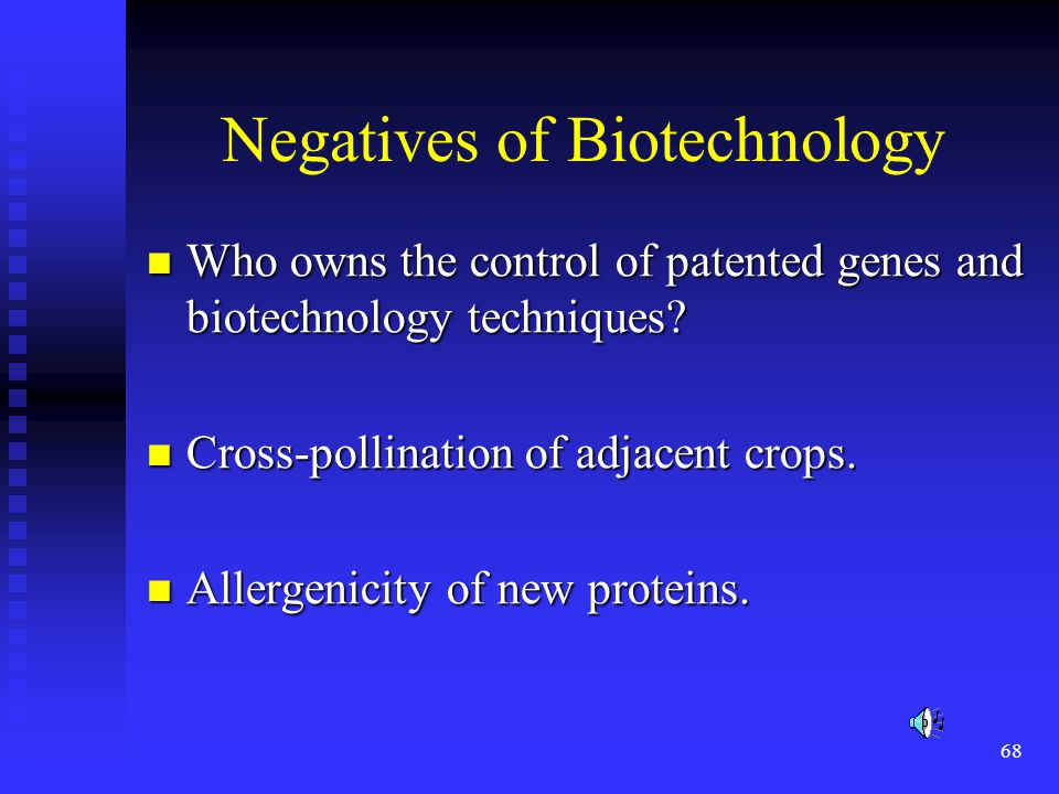 68 Negatives of Biotechnology Who owns the control of patented genes and biotechnology techniques? Who owns the control of patented genes and biotechn