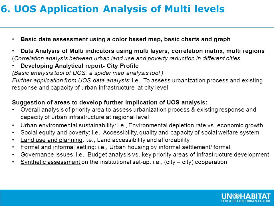 6. UOS Application Analysis of Multi levels Basic data assessment using a color based map, basic charts and graph Data Analysis of Multi indicators us