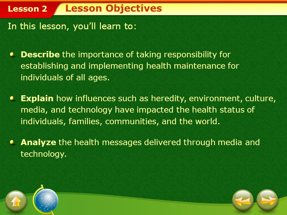 Lesson 2 In this lesson, you'll learn to: Describe the importance of taking responsibility for establishing and implementing health maintenance for individuals of all ages.