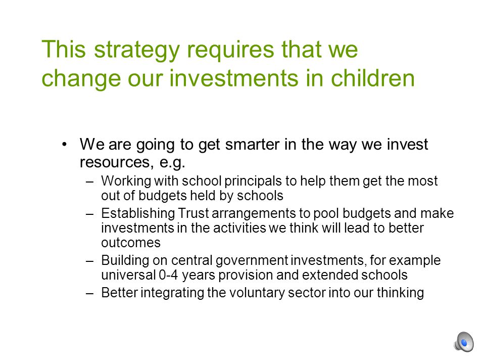 We are going to get smarter in the way we invest resources, e.g.