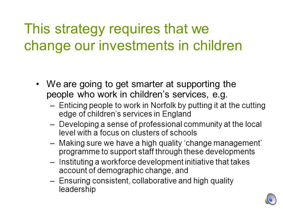 We are going to get smarter at supporting the people who work in children's services, e.g.
