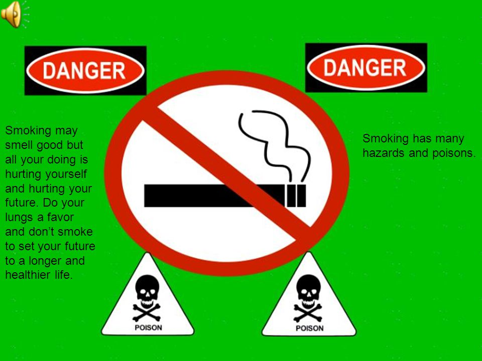 Smoking has many hazards and poisons.