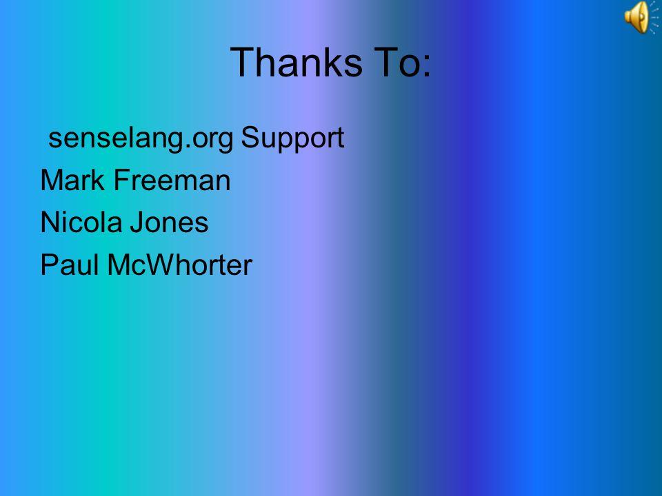 Thanks To: senselang.org Support Mark Freeman Nicola Jones Paul McWhorter