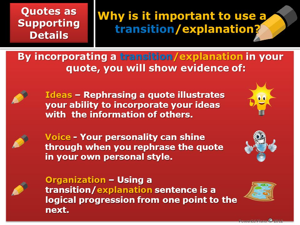 By incorporating a transition/explanation in your quote, you will show evidence of: Ideas – Rephrasing a quote illustrates your ability to incorporate