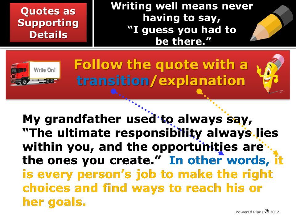 """Follow the quote with a transition/explanation My grandfather used to always say, """"The ultimate responsibility always lies within you, and the opportu"""