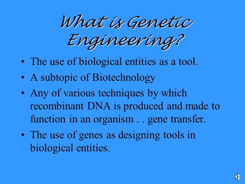 What is Genetic Engineering.The use of biological entities as a tool.