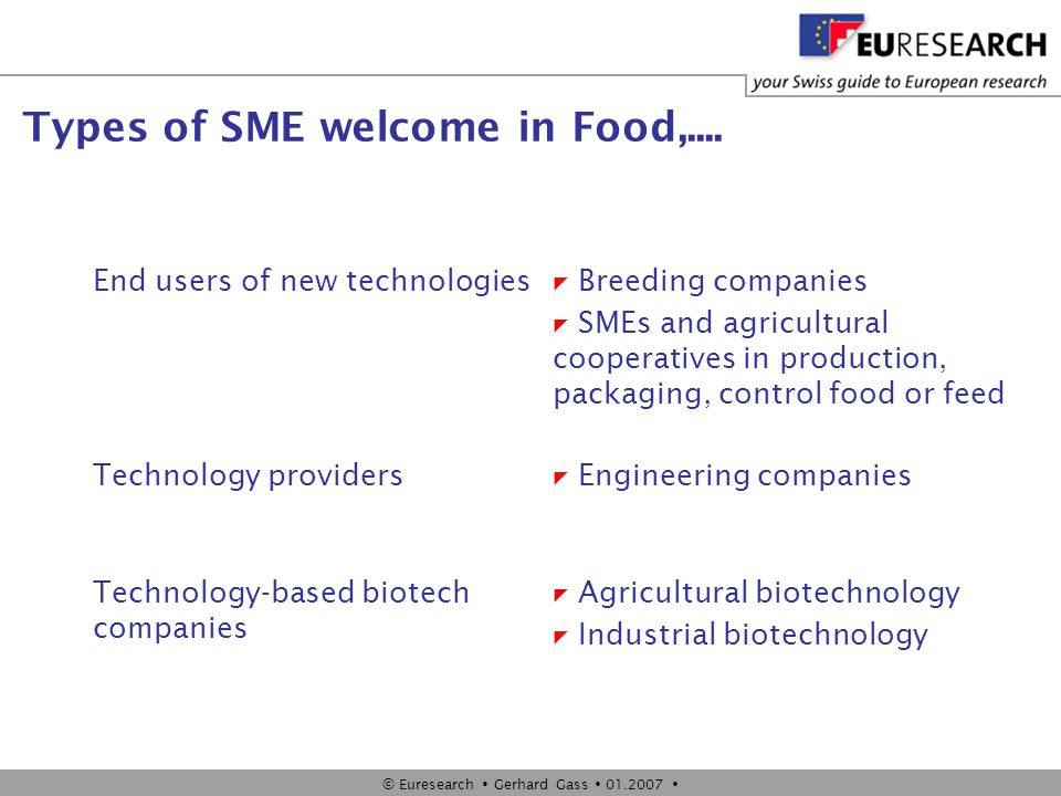 © Euresearch  Gerhard Gass  01.2007  Types of SME welcome in Food,.... End users of new technologies  Breeding companies  SMEs and agricultural c