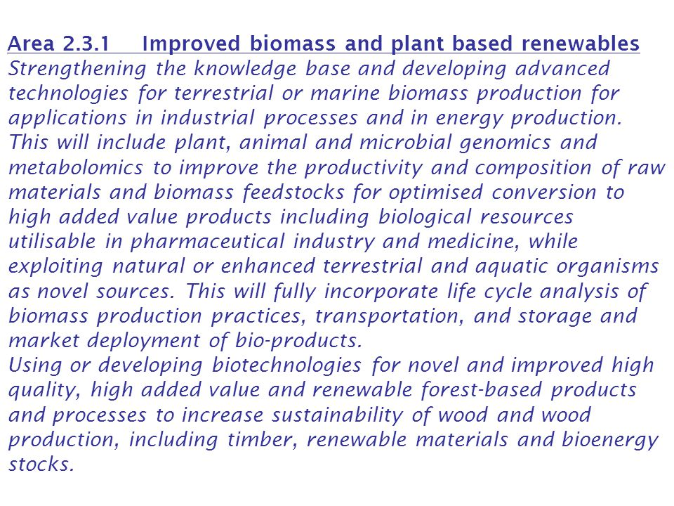 Area 2.3.1 Improved biomass and plant based renewables Strengthening the knowledge base and developing advanced technologies for terrestrial or marine