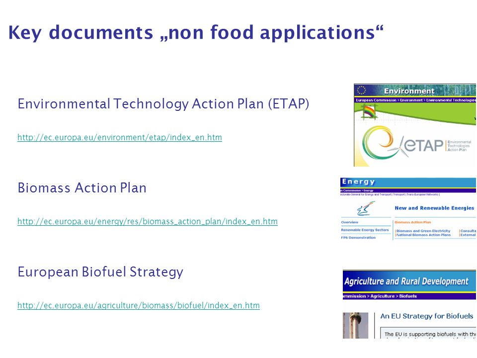 "Key documents ""non food applications"" Environmental Technology Action Plan (ETAP) http://ec.europa.eu/environment/etap/index_en.htm Biomass Action Pla"